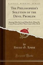 The Philosopher's Solution of the Devil Problem: Showing Who He Is and What He I