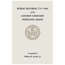 Burial Records, 1717-1962, of the Eastern Cemetery, Portland, Maine by...