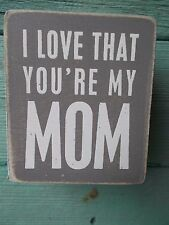 "MOM Box Sign""I Love That You're My Mom"" Gray Wood White Letters 3""x2.5"" PBK"