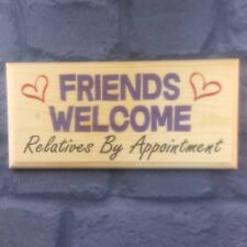 Friends Welcome - Relatives By Appointment Plaque / Sign / Gift - Home House 370
