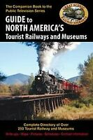 Guide To North America's Tourist Railways And Museums by David Holt