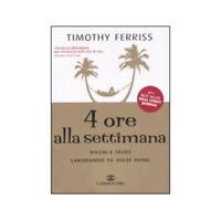 LIBRO 4 ORE ALLA SETTIMANA RICCHI E FELICI LAVORANDO MENO TIMOTHY FERRISS