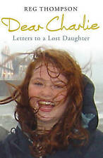 Dear Charlie: Letters to a Lost Daughter, Reg Thompson   Hardcover Book   Accept