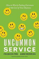 Uncommon Service: How to Win by Putting Customers at the Core of Your Business,