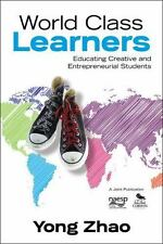 World Class Learners : Educating Creative and Entrepreneurial Students by...