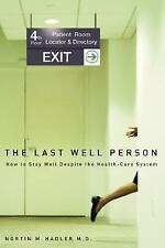 The Last Well Person: How to Stay Well Despite the Health-Care System by Hadler