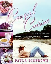 Cowgirl Cuisine : Rustic Recipes and Cowgirl Adventures from a Texas Ranch by...