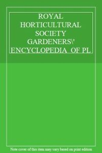 ROYAL HORTICULTURAL SOCIETY GARDENERS' ENCYCLOPEDIA OF PLANTS AND FLOWERS,