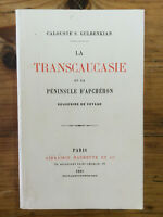 Calouste S. Gulbenkian * La Transcaucasie et la Péninsule d'Apchéron * Reprint