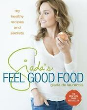 Giada's Feel Good Food : My Healthy Recipes and Secrets by Giada De...