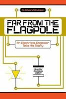 Far from the Flagpole: An Electrical Engineer Tells His Story (Paperback or Soft