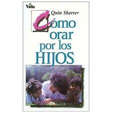 Cómo orar por los hijos by Sherrer, Quin M.