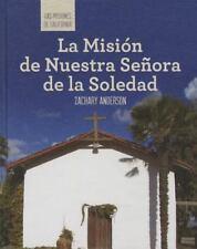 LA MISION DE NUESTRA SENORA DE LA SOLEDAD/ DISCOVERING MISSION NUESTRA SENORA DE