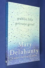 PUBLIC LIFE PRIVATE GRIEF Mary Delahunty A MEMOIR OF POLITICAL LIFE AND LOVE
