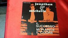 45 giri - JONATHAN & MICHELLE  - Il successo  - mi piange il cuore - 1967