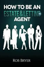 How to Be an Estate and Letting Agent: By Bryer, Rob
