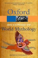 A Dictionary of World Mythology (Oxford Quick Reference),Arthur Cotterell