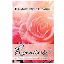 Romans : A Pentecostal Commentary by Matthew N. O. Sadiku (2011, Hardcover)