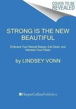 Strong Is the New Beautiful: Embrace Your Natural Beauty, Eat Clean,-ExLibrary