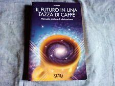 Predire il futuro , occulto Sophia IL FUTURO IN UNA TAZZA DI CAFFE' Xenia (2001)