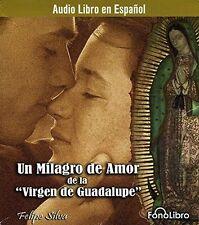 Un Milagro de Amor de la Virgen de Guadalupe by Felipe Silva (2007, CD) - NEW