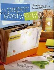Paper Every Day : 30 Creative Ways to Use Your Favorite Scrapbook Papers by Laur