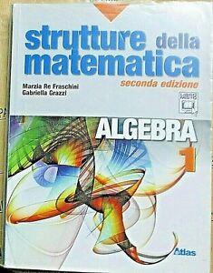 STRUTTURE DELLA MATEMATICA. ALGEBRA 1- 2a EDIZ - M.RE FRASCHINI G.GRAZZI - ATLAS