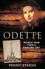 Odette: World War Two's Darling Spy by Starns, Penny
