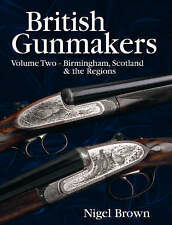 British Gunmakers: v. 2: Birmingham, Scotland and the Regions by Nigel S. Brown (Hardback, 2005)