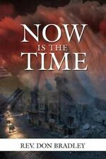 Now Is the Time - a Call to Action for the Procrastinating Christian: By Brad...