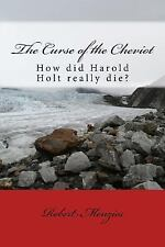 The Curse of the Cheviot : What Really Happened to Harold Holt? by Robert...