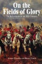 On the Fields of Glory: The Battlefields of the 1815 Campaign (Greenhill Militar