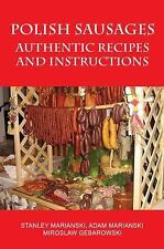 Polish Sausages, Authentic Recipes and Instructions by Miroslaw Gebarowski,...