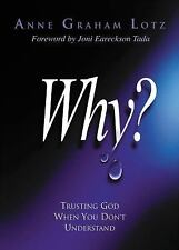 Why? : Trusting God When You Don't Understand by Anne Graham Lotz (2005,...