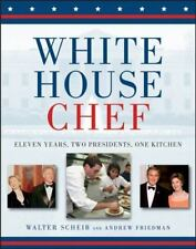 White House Chef : Eleven Years, Two Presidents, One Kitchen, Hardcover by Sc.