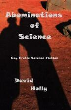 Abominations of Science : Gay Erotic Science Fiction by David Holly (2015,...