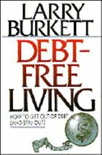 Debt-Free Living : How to Get Out of Debt and Stay Out by Larry Burkett...