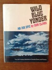 """Wild Blue Yonder Don Clark """"300 Yankee Warbirds in Canada, Texas, and France"""""""