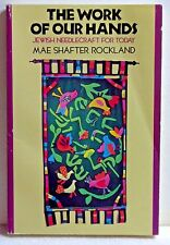 The Work of Our Hands Jewish Needlecraft for Today Mae Shafter Rockland 1973 PB