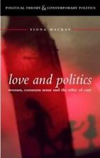 Love and Politics : Women Politicians and the Ethics of Care by Fiona MacKay...