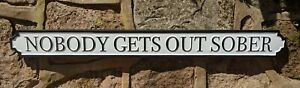 Nobody Gets Out Sober Party Vintage Style Metal Fun Road Street Sign Man Cave 80
