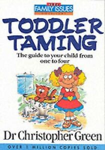 Toddler Taming: The Guide to Your Child from One to Four by Christopher Green (P