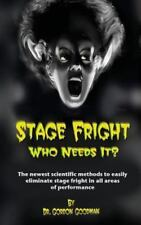 Stage Fright: Who Needs It?: Getting Rid of Stage Fright for Good (Paperback or