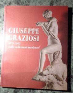 GIUSEPPE GRAZIOSI 1879 1942 NELLE COLLEZIONI MODENESI 2002 scultura pittura