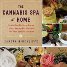 The Cannabis Spa at Home: How to Make Marijuana-Infused Lotions, Massage Oils,