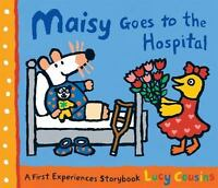Maisy Goes to the Hospital: A Maisy First Experience Book by Cousins, Lucy