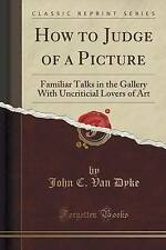How to Judge of a Picture : Familiar Talks in the Gallery with Uncriticial Lover