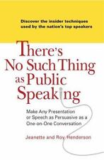 There's No Such Thing as Public Speaking: Make Any Presentation or Speech a