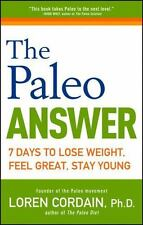Paleo: The Paleo Answer : 7 Days to Lose Weight, Feel Great, Stay Young Cordain