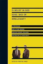 Is Belief in God Good, Bad or Irrelevant? : A Professor and a Punk Rocker...
